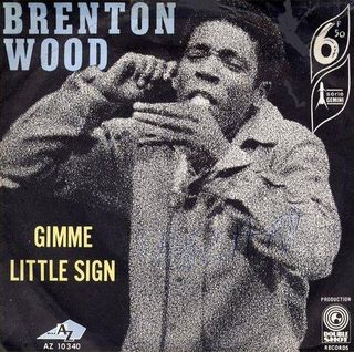 Brenton Wood - Gimme Little Sign (DS)